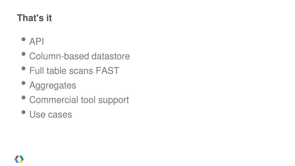 • API • Column-based datastore • Full table sca...