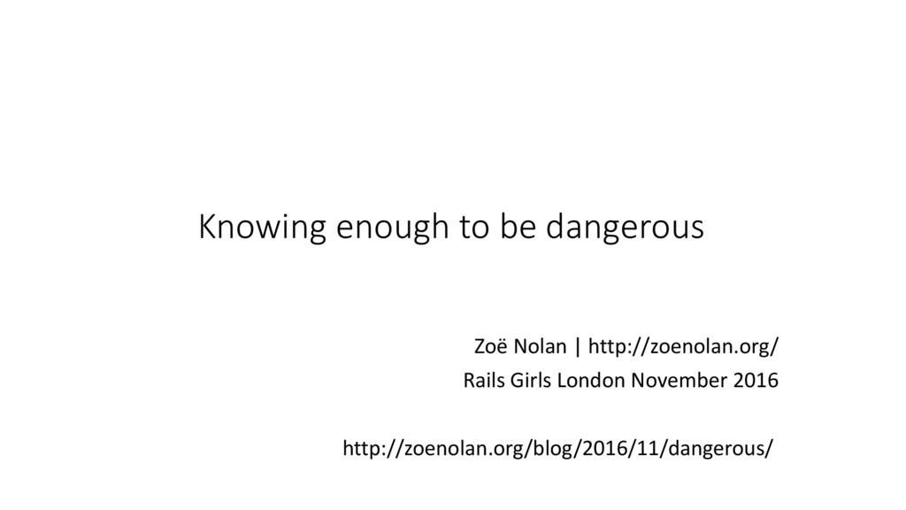 Knowing enough to be dangerous Zoë Nolan   http...