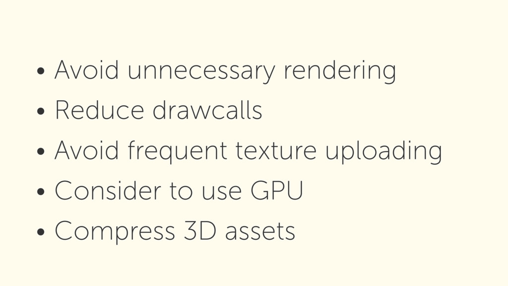 • Avoid unnecessary rendering • Reduce drawcall...