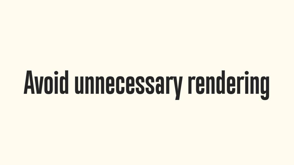 Avoid unnecessary rendering