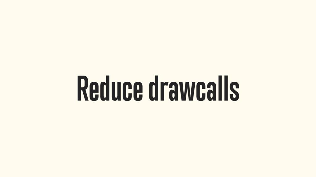 Reduce drawcalls