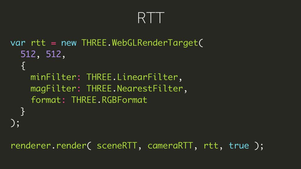 var rtt = new THREE.WebGLRenderTarget( 512, 512...