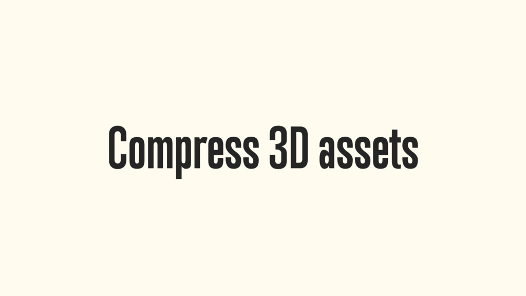 Compress 3D assets