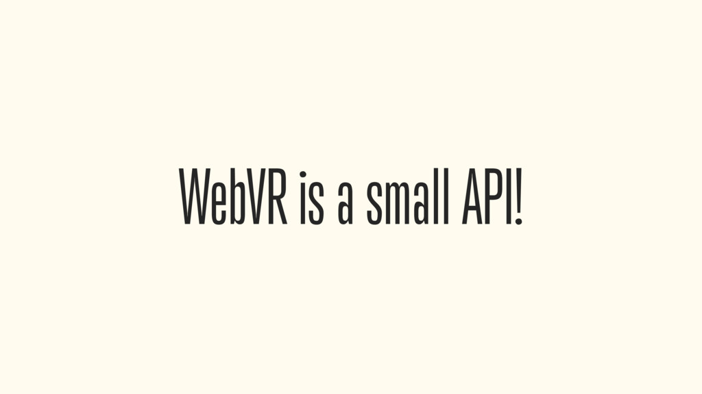 WebVR is a small API!