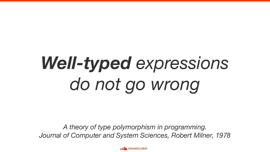 Well-typed expressions do not go wrong A theory...
