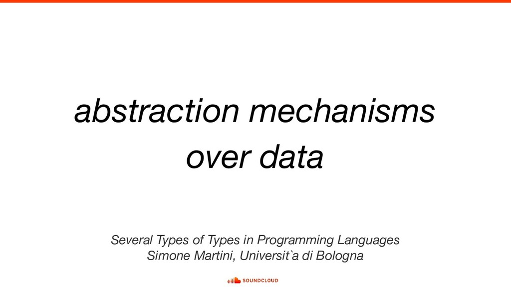 abstraction mechanisms over data Several Types ...