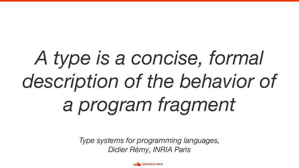 A type is a concise, formal description of the ...