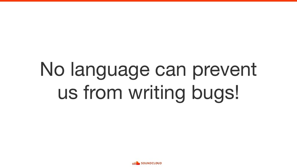 No language can prevent us from writing bugs!