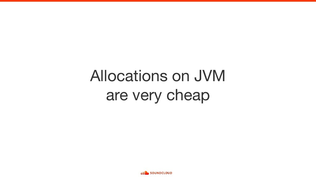 Allocations on JVM are very cheap