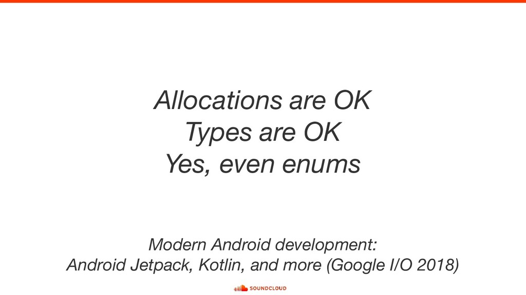 Allocations are OK Types are OK Yes, even enums...