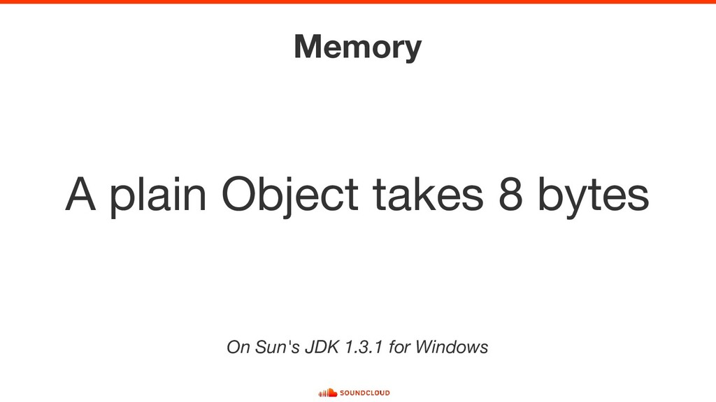 Memory A plain Object takes 8 bytes On Sun's JD...