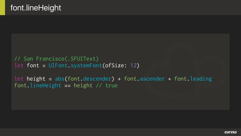 // San Francisco(.SFUIText) let font = UIFont.s...