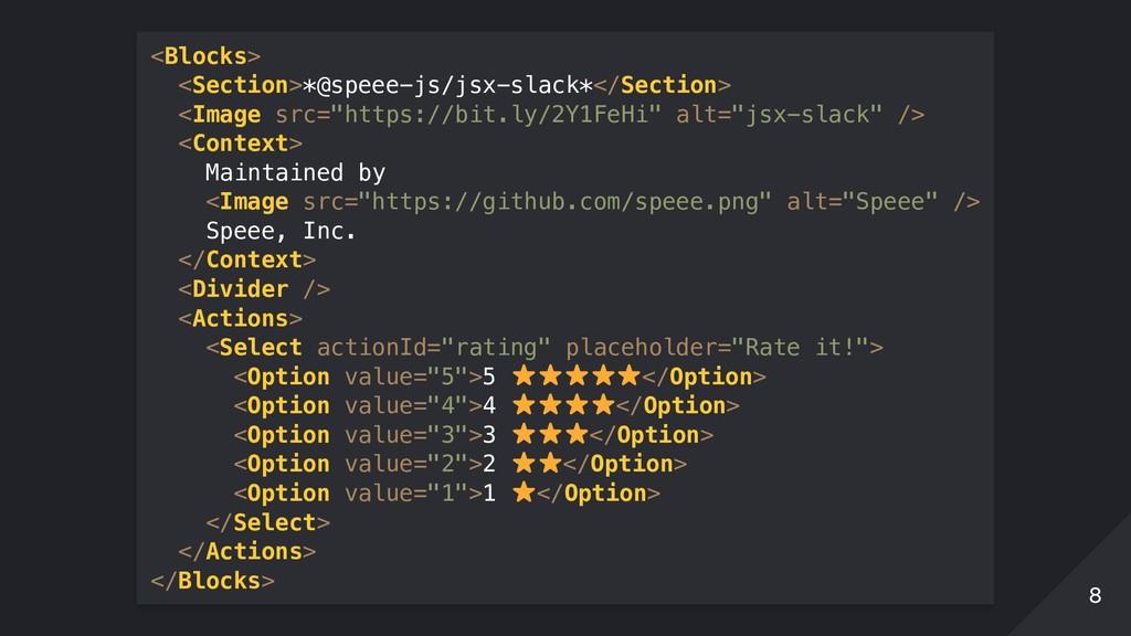 <Blocks> <Section>*@speee-js/jsx-slack*</Sectio...