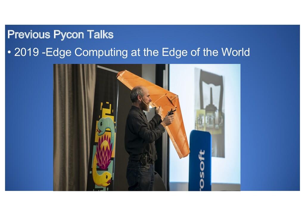Previous Pycon Talks • 2019 -Edge Computing at ...