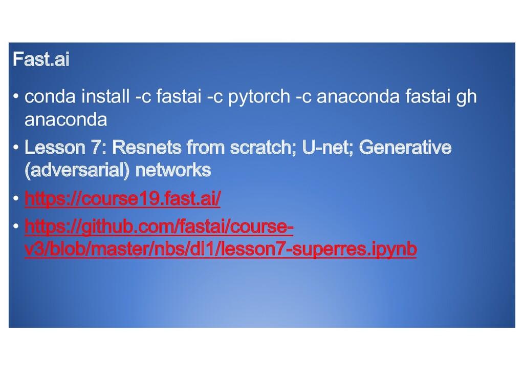 Fast.ai • conda install -c fastai -c pytorch -c...
