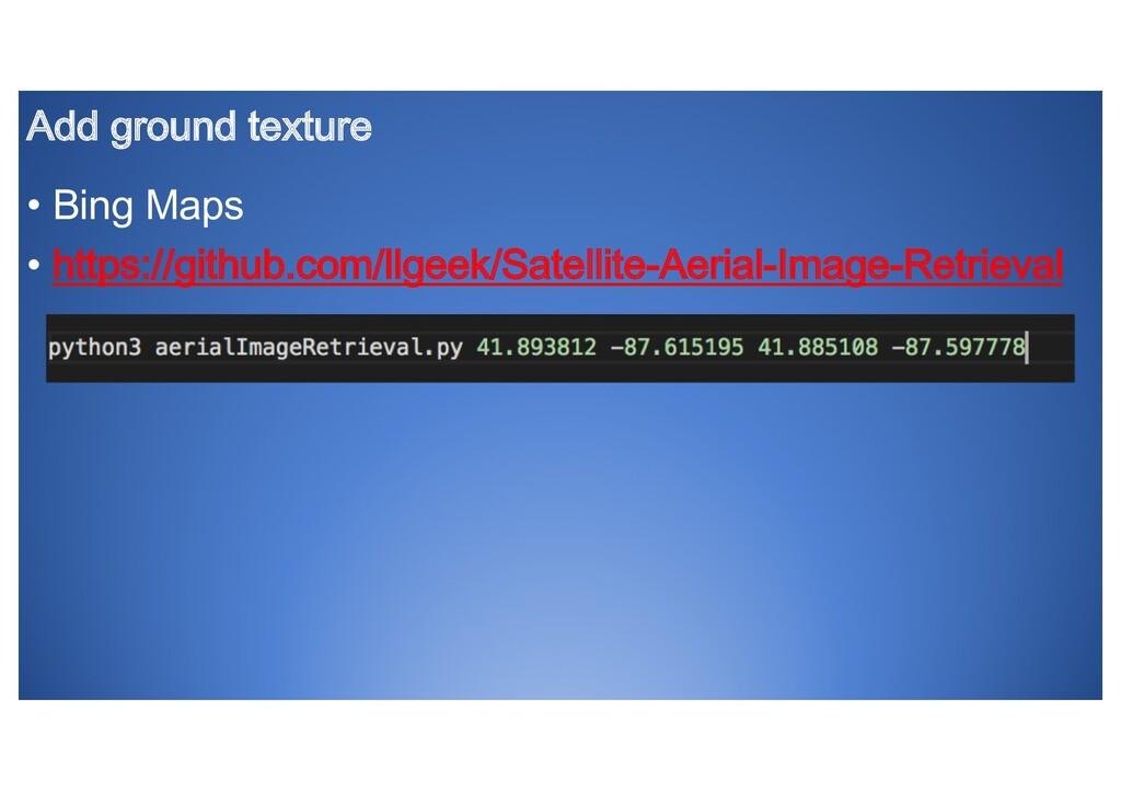 Add ground texture • Bing Maps • https://github...