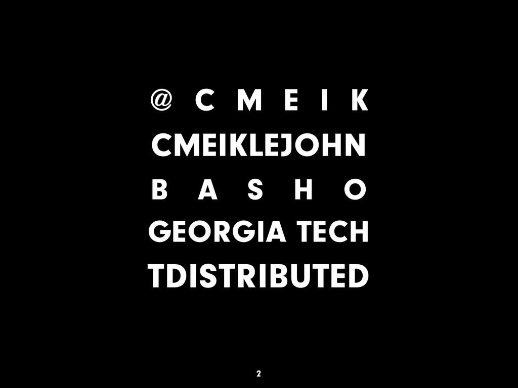 @ C M E I K CMEIKLEJOHN B A S H O GEORGIA TECH ...