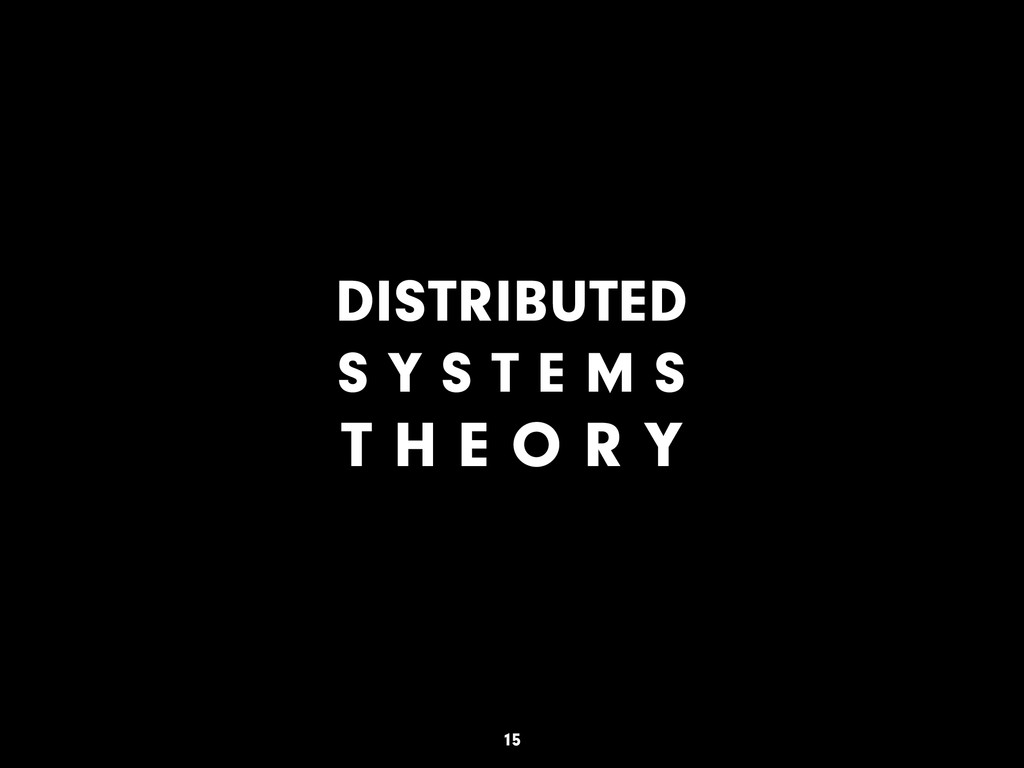 DISTRIBUTED S Y S T E M S T H E O R Y 15