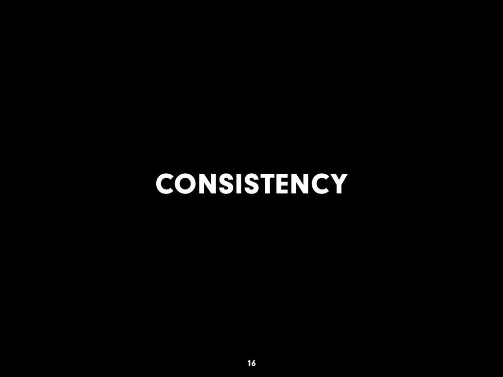 CONSISTENCY 16