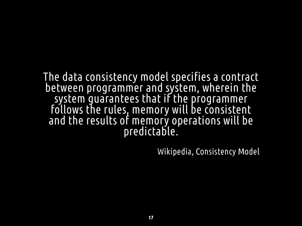 The data consistency model specifies a contract...
