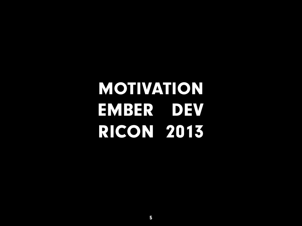 MOTIVATION EMBER DEV RICON 2013 5