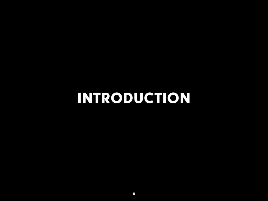 INTRODUCTION 6