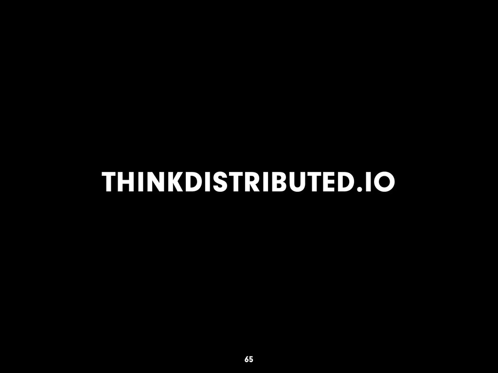 THINKDISTRIBUTED.IO 65