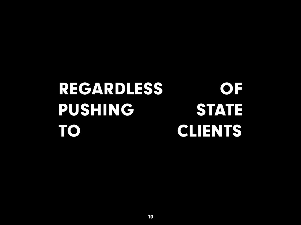 REGARDLESS OF PUSHING STATE TO CLIENTS 10