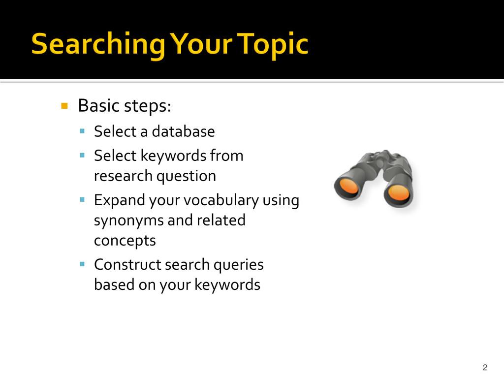  Basic steps:  Select a database  Select key...