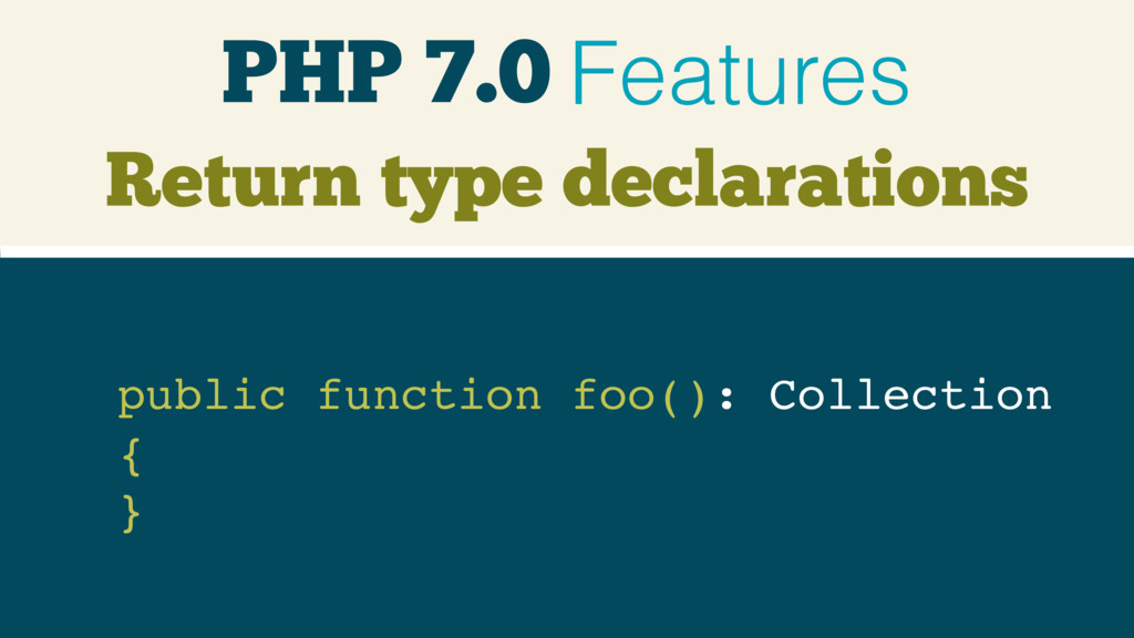 PHP 7.0 Features public function foo(): Collect...