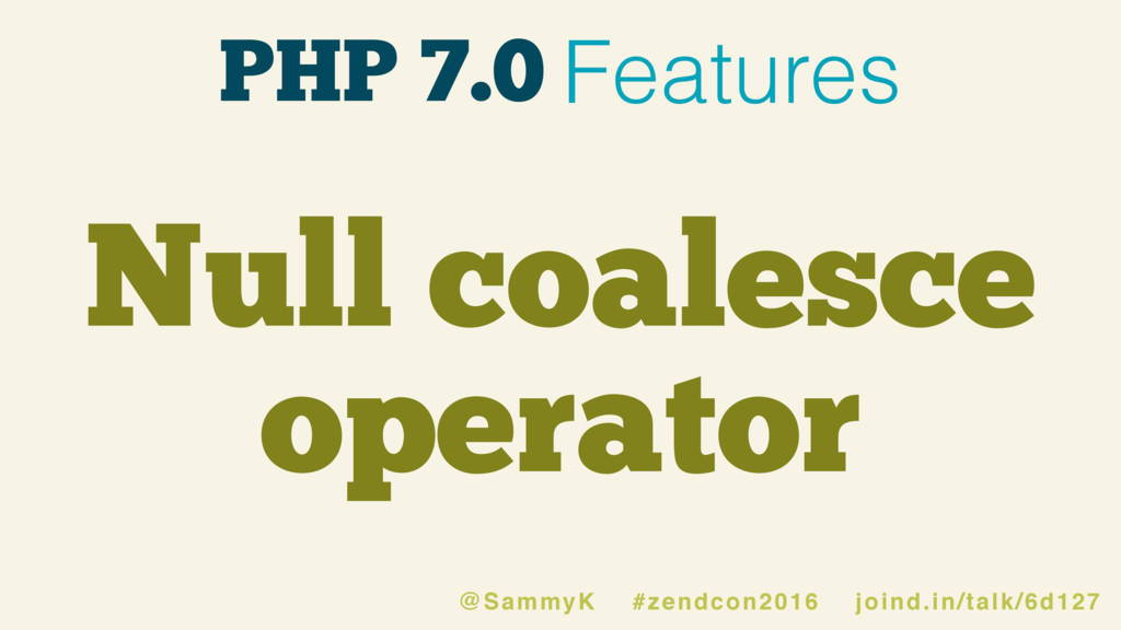 PHP 7.0 Features Null coalesce operator @SammyK...