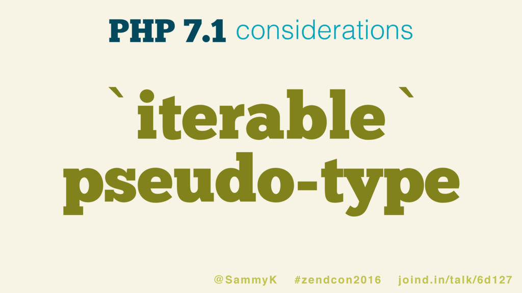 `iterable` pseudo-type PHP 7.1 considerations @...