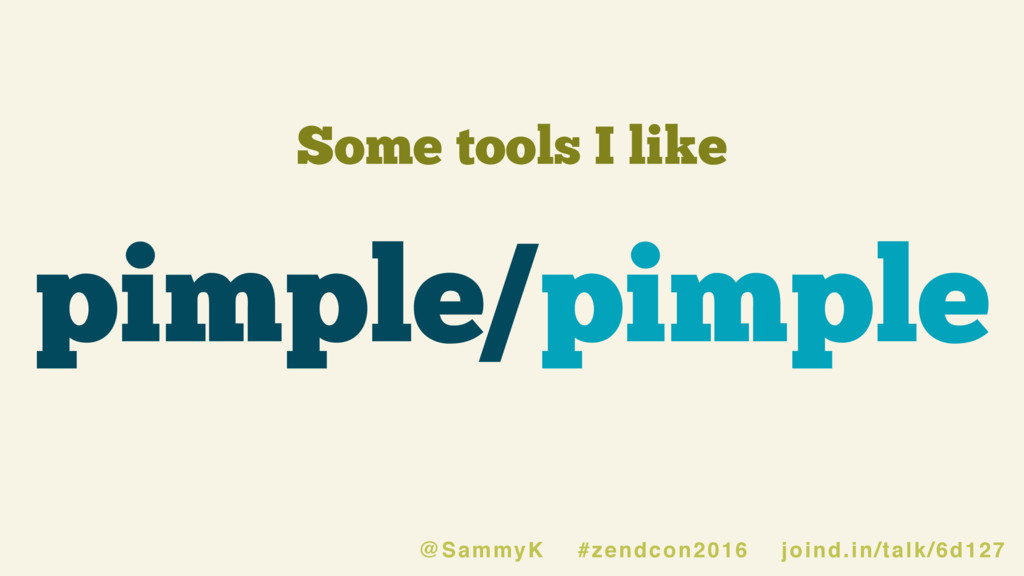 Some tools I like pimple/pimple @SammyK #zendco...