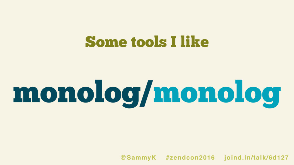 Some tools I like monolog/monolog @SammyK #zend...