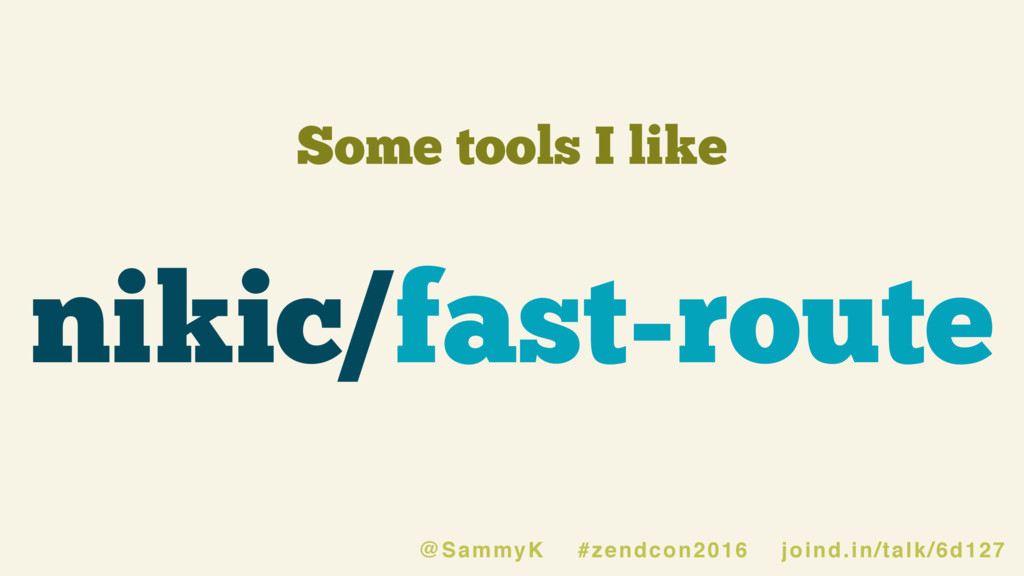 Some tools I like nikic/fast-route @SammyK #zen...