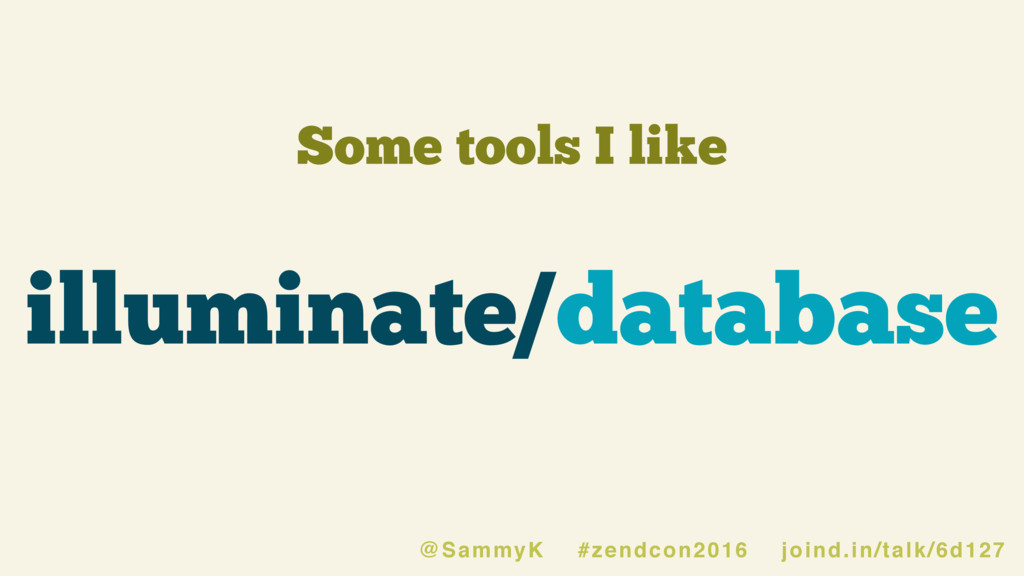 Some tools I like illuminate/database @SammyK #...