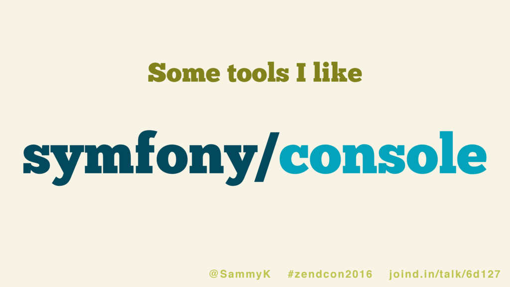 Some tools I like symfony/console @SammyK #zend...