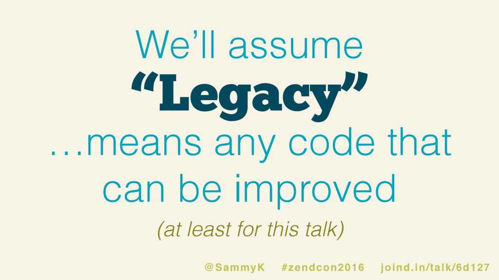 """Legacy"" We'll assume …means any code that can ..."