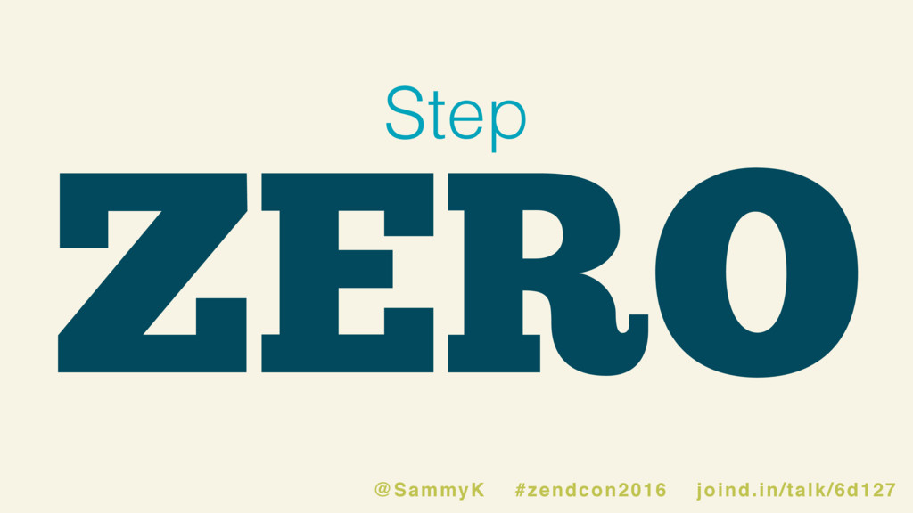 ZERO Step @SammyK #zendcon2016 joind.in/talk/6d...