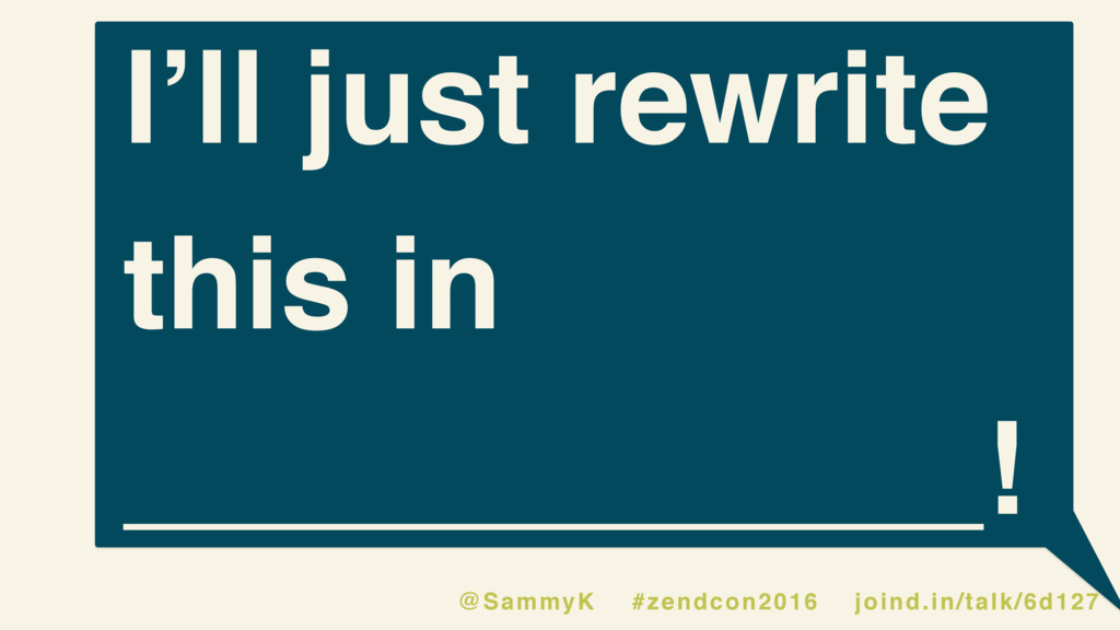 I'll just rewrite this in ____________! @SammyK...