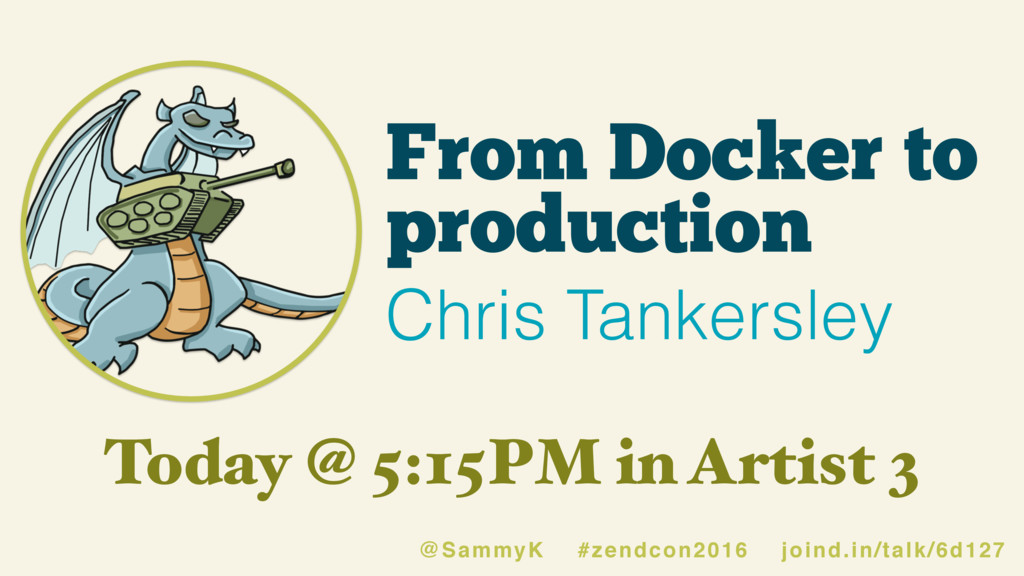 From Docker to production Chris Tankersley @Sam...