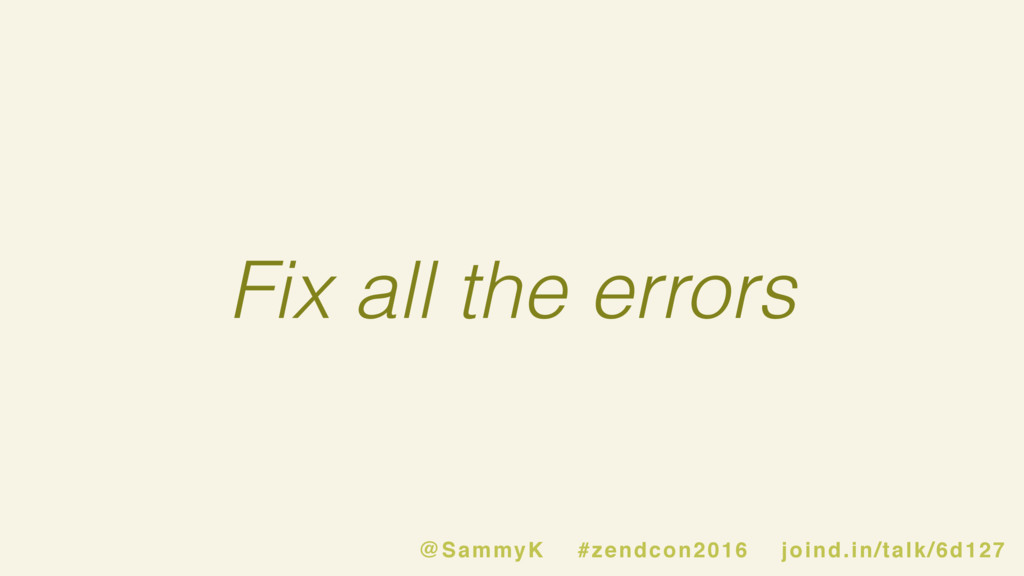 Fix all the errors @SammyK #zendcon2016 joind.i...