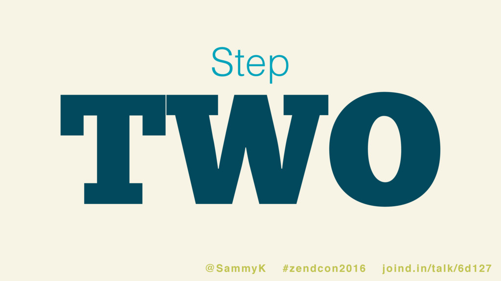 TWO Step @SammyK #zendcon2016 joind.in/talk/6d1...