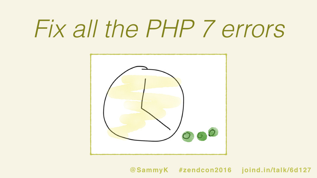 Fix all the PHP 7 errors @SammyK #zendcon2016 j...