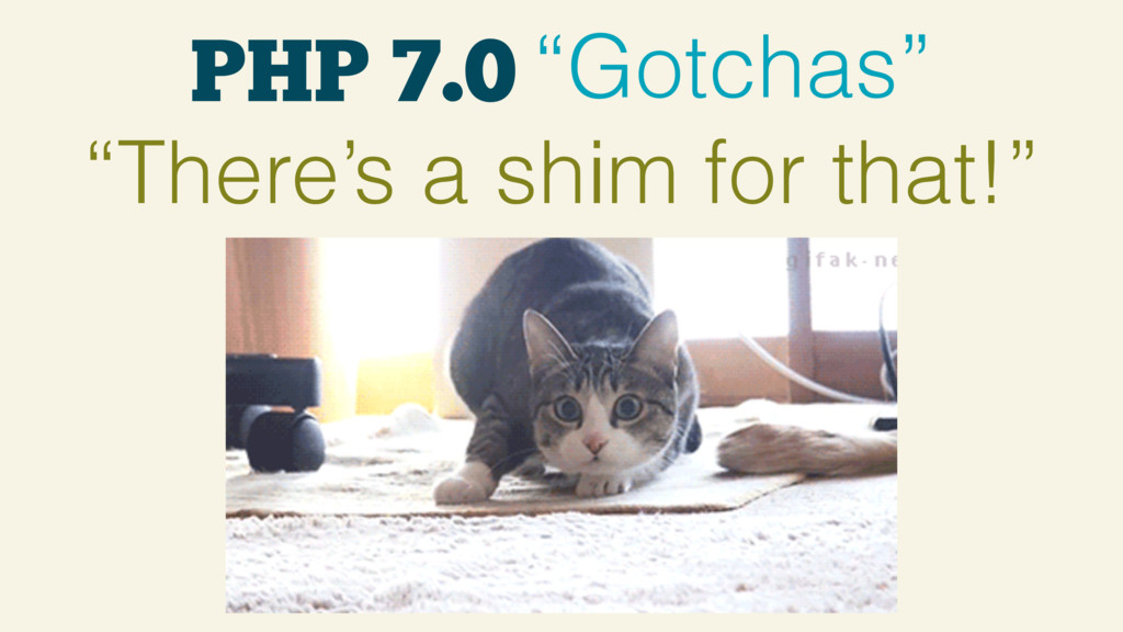 "PHP 7.0 ""Gotchas"" ""There's a shim for that!"""