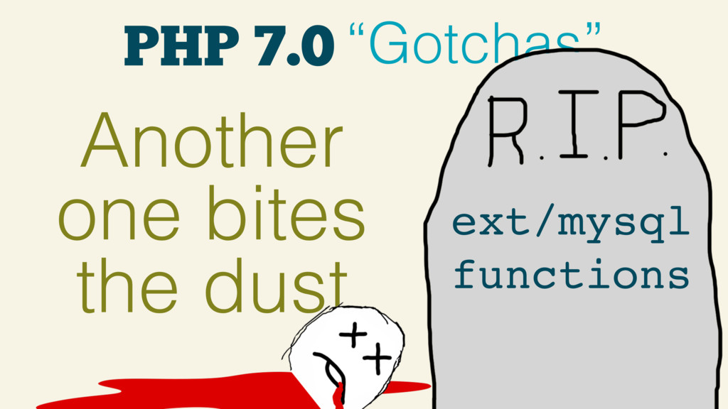 "PHP 7.0 ""Gotchas"" Another one bites the dust ex..."