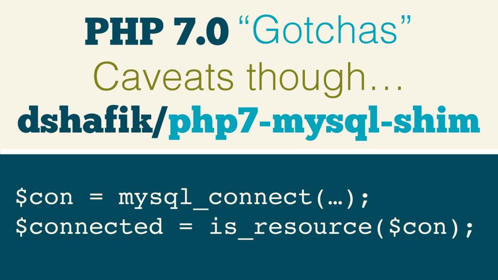 """PHP 7.0 """"Gotchas"""" Caveats though… ext/mysql fun..."""