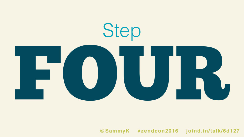 FOUR Step @SammyK #zendcon2016 joind.in/talk/6d...