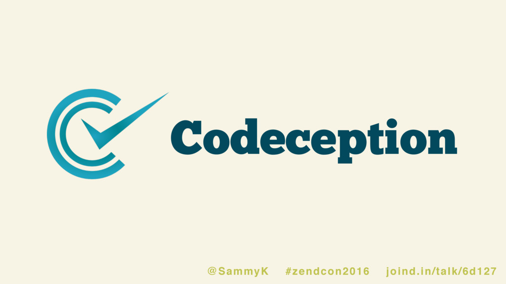 Codeception @SammyK #zendcon2016 joind.in/talk/...