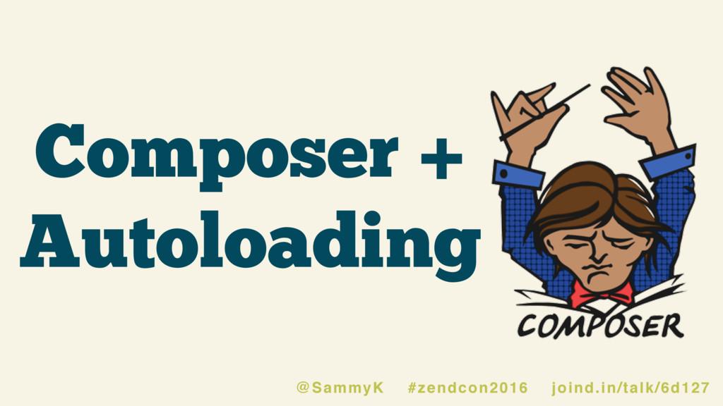 Composer + Autoloading @SammyK #zendcon2016 joi...